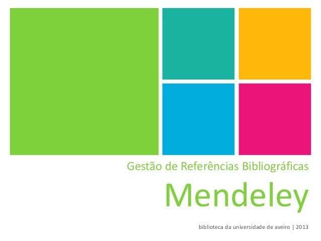 Gestão de Referências Bibliográficas Mendeley biblioteca da universidade de aveiro | 2013