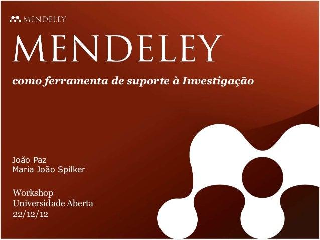 João Paz Maria João Spilker Workshop Universidade Aberta 22/12/12 como ferramenta de suporte à Investigação