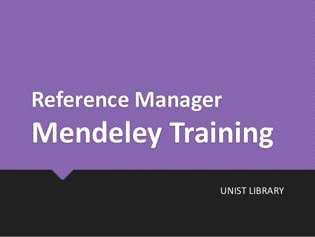 Reference Manager Mendeley Training UNIST LIBRARY