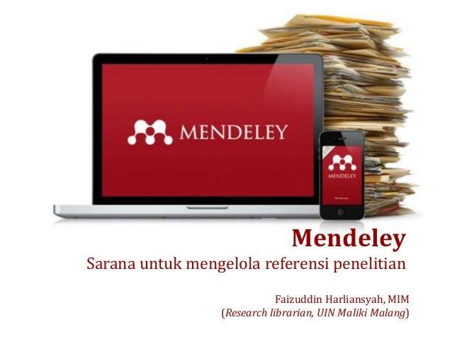 Faizuddin Harliansyah, MIM (Research librarian, UIN Maliki Malang) Mendeley Sarana untuk mengelola referensi penelitian