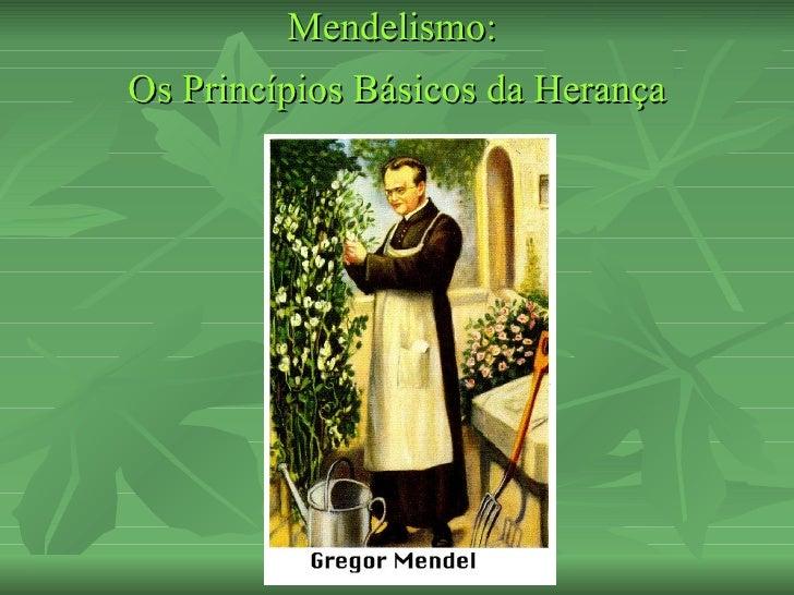 Mendelismo:Os Princípios Básicos da Herança