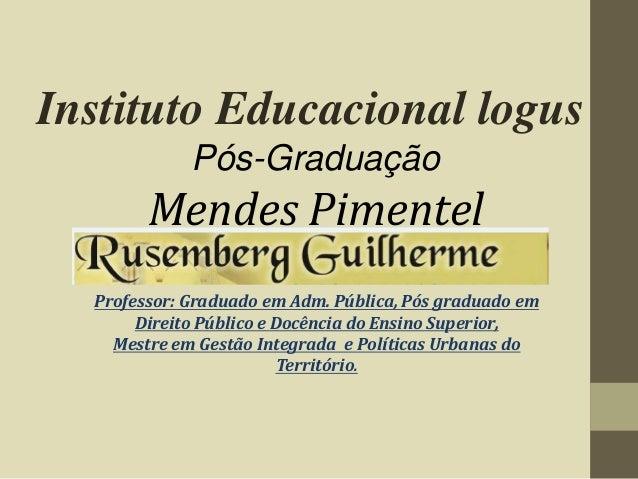Professor: Graduado em Adm. Pública, Pós graduado em Direito Público e Docência do Ensino Superior, Mestre em Gestão Integ...