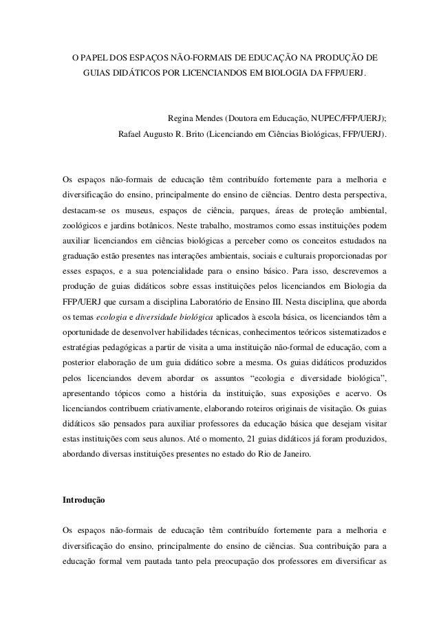 O PAPEL DOS ESPAÇOS NÃO-FORMAIS DE EDUCAÇÃO NA PRODUÇÃO DE GUIAS DIDÁTICOS POR LICENCIANDOS EM BIOLOGIA DA FFP/UERJ.  Regi...