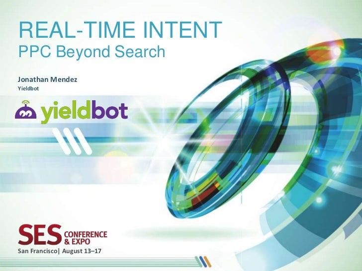 REAL-TIME INTENTPPC Beyond SearchJonathan MendezYieldbotSan Francisco| August 13–17