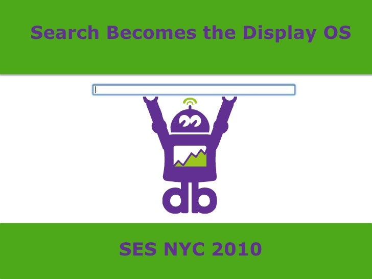 Search Becomes the Display OS<br />SES NYC 2010<br />