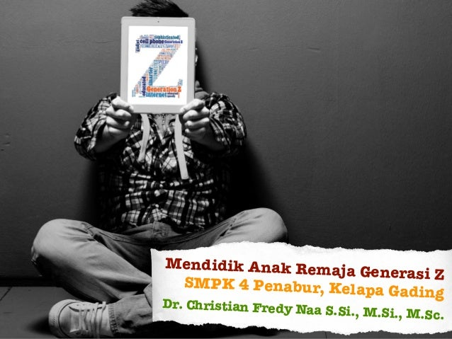 Mendidik Anak Remaja Generasi Z SMPK 4 Penabur, Kelapa Gading Dr. Christian Fredy Naa S.Si., M.Si., M.Sc.