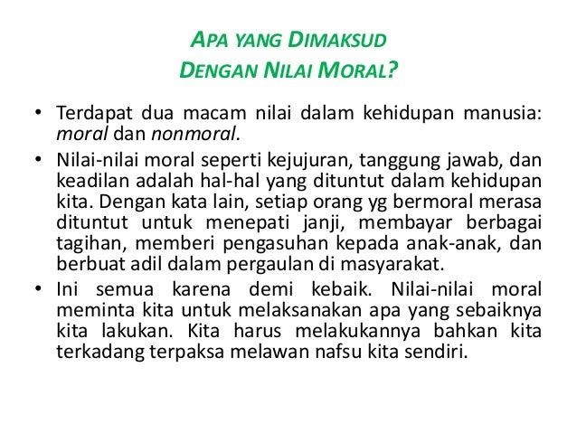 APA YANG DIMAKSUD                DENGAN NILAI MORAL?• Terdapat dua macam nilai dalam kehidupan manusia:  moral dan nonmora...