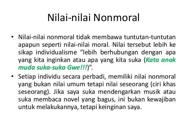 Nilai-nilai Nonmoral• Nilai-nilai nonmoral tidak membawa tuntutan-tuntutan  apapun seperti nilai-nilai moral. Nilai terseb...
