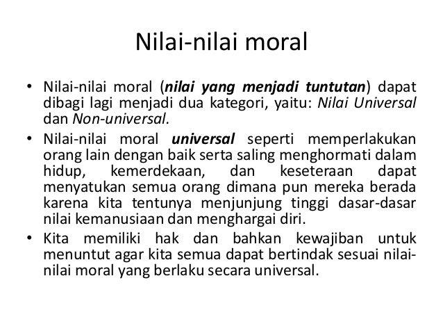 Nilai-nilai moral• Nilai-nilai moral (nilai yang menjadi tuntutan) dapat  dibagi lagi menjadi dua kategori, yaitu: Nilai U...