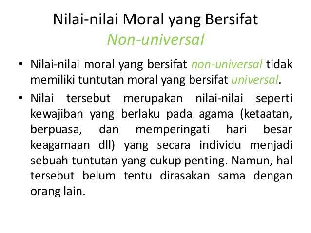 Nilai-nilai Moral yang Bersifat               Non-universal• Nilai-nilai moral yang bersifat non-universal tidak  memiliki...