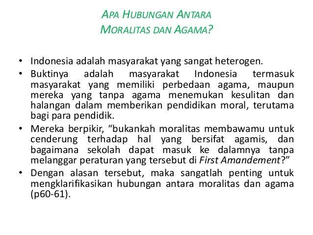 APA HUBUNGAN ANTARA                MORALITAS DAN AGAMA?• Indonesia adalah masyarakat yang sangat heterogen.• Buktinya adal...