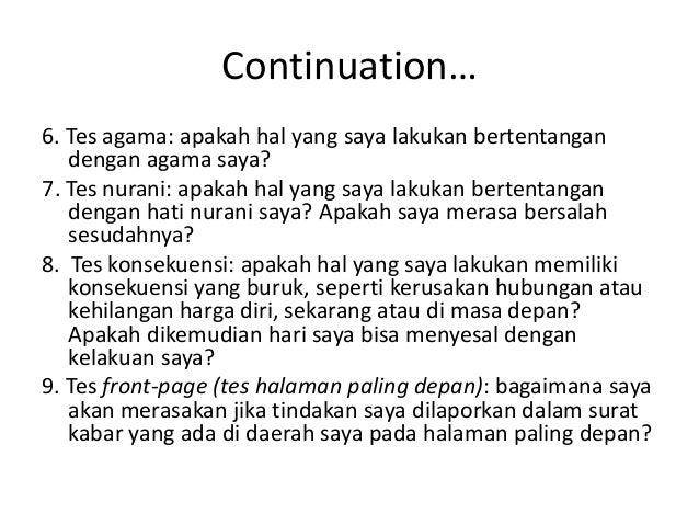 Continuation…6. Tes agama: apakah hal yang saya lakukan bertentangan   dengan agama saya?7. Tes nurani: apakah hal yang sa...