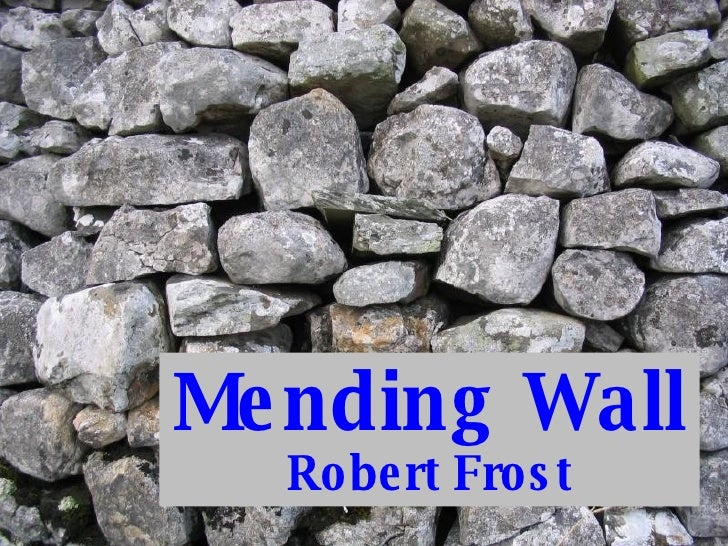 mending wall In depth analysis of mending wall, a blank verse poem about territorial rights,  barriers and how we communicate with each other frost's poem.