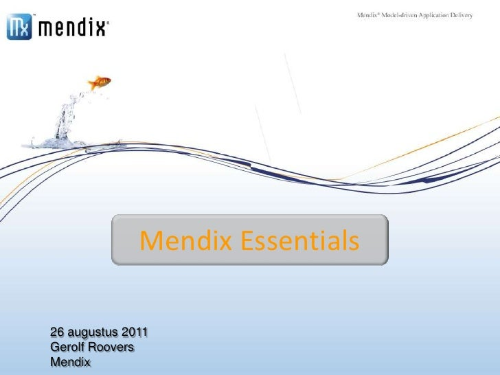 Mendix Essentials<br />Rotterdam<br />24 juni 2011<br />26 augustus 2011<br />Gerolf Roovers<br />Mendix<br />