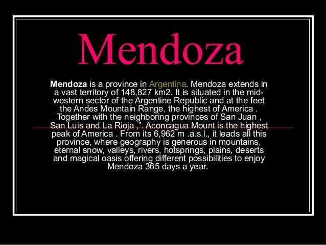 Mendoza MendozaisaprovinceinArgentina.Mendozaextendsin avastterritoryof148,827km2.Itissituatedinthemid...