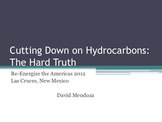 Cutting Down on Hydrocarbons:The Hard TruthRe-Energize the Americas 2012Las Cruces, New Mexico                 David Mendoza