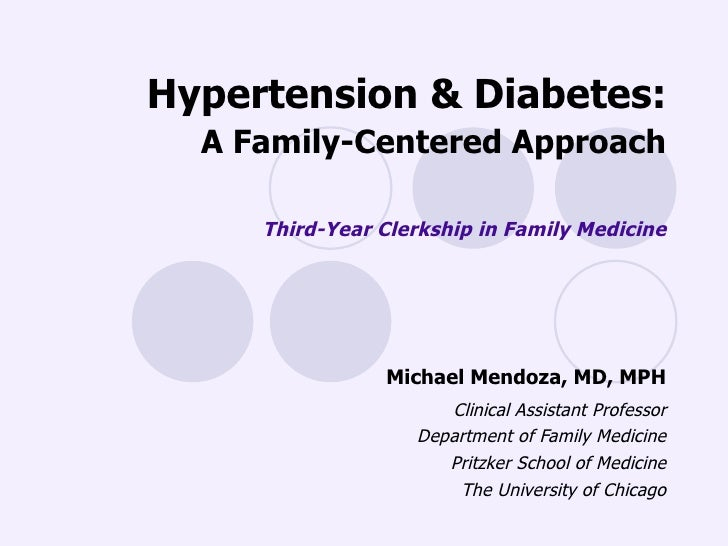 Hypertension & Diabetes: A Family-Centered Approach Third-Year Clerkship in Family Medicine Michael Mendoza, MD, MPH Clini...