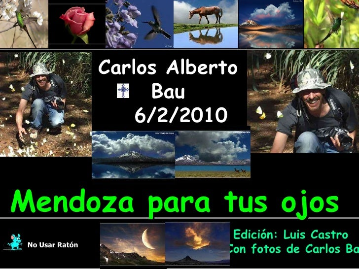 Carlos Alberto Bau 6/2/2010 En su memoria No Usar Ratón Edición: Luis Castro  Con fotos de Carlos Bau Mendoza para tus ojos