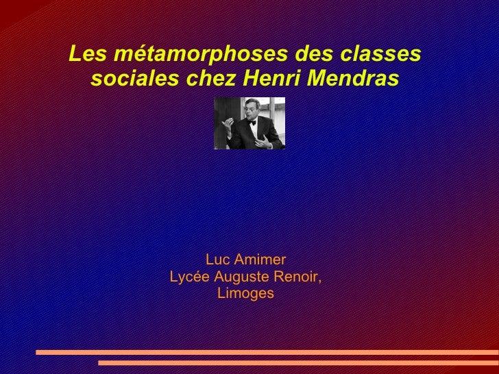 Les métamorphoses des classes sociales chez Henri Mendras Luc Amimer Lycée Auguste Renoir, Limoges