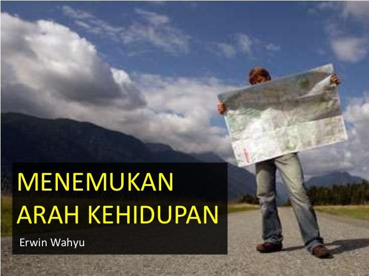 MENEMUKANARAH KEHIDUPANErwin Wahyu