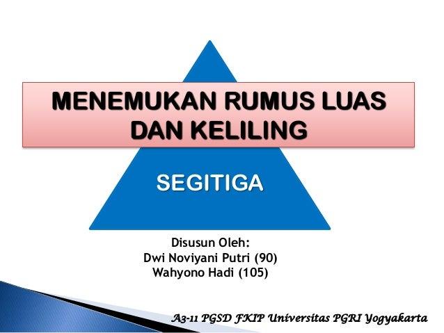 MENEMUKAN RUMUS LUAS    DAN KELILING       SEGITIGA         Disusun Oleh:     Dwi Noviyani Putri (90)      Wahyono Hadi (1...