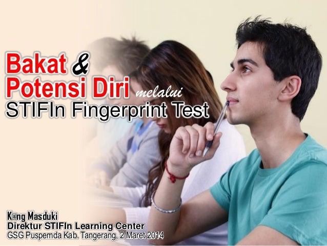 Menemukan  Bakat & Potensi Diri melalui  STIFIn Fingerprint Test  K@ng Masduki Direktur STIFIn Learning Center GSG Puspemd...