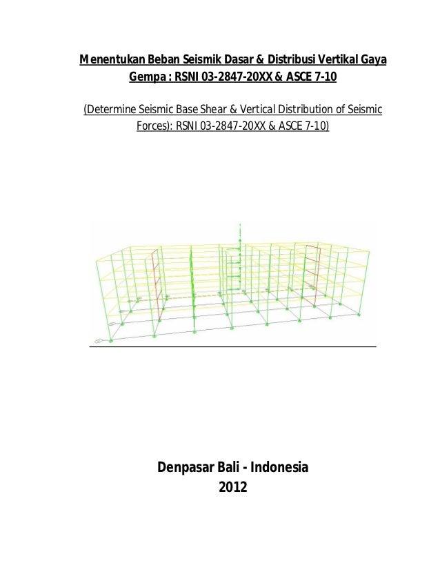 Menentukan Beban Seismik Dasar & Distribusi Vertikal Gaya       Gempa : RSNI 03-2847-20XX & ASCE 7-10(Determine Seismic Ba...