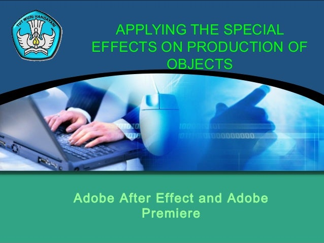 APPLYING THE SPECIALEFFECTS ON PRODUCTION OFOBJECTSAdobe After Effect and AdobePremiere