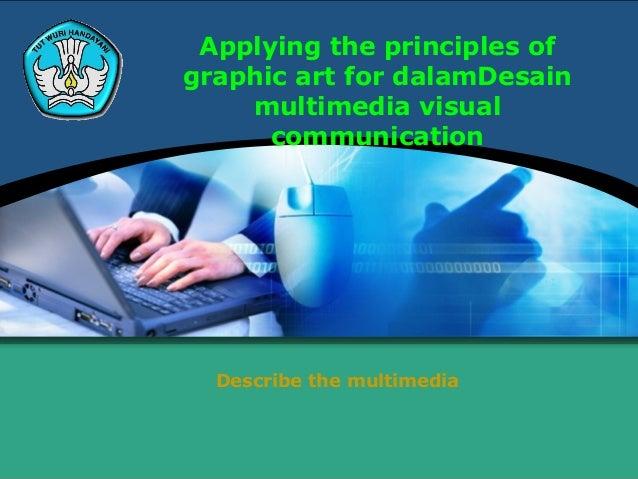 Applying the principles ofgraphic art for dalamDesainmultimedia visualcommunicationDescribe the multimedia