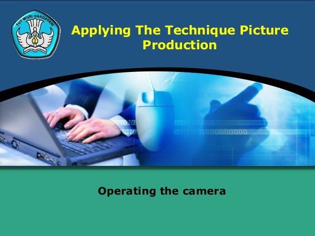 Applying The Technique PictureProductionOperating the camera