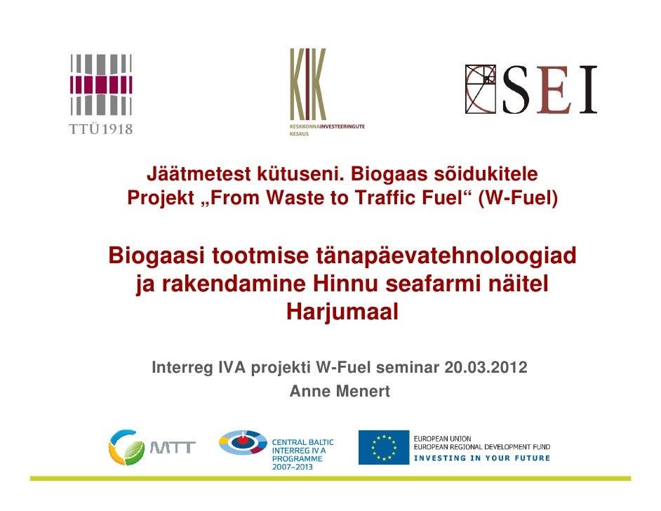 """Jäätmetest kütuseni. Biogaas sõidukitele Projekt """"From Waste to Traffic Fuel"""" (W-Fuel)Biogaasi tootmise tänapäevatehnoloog..."""