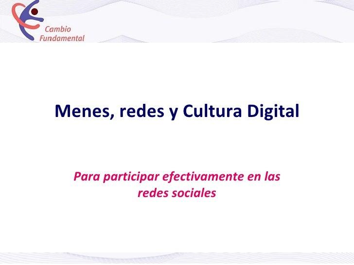 Menes, redes y Cultura Digital Para participar efectivamente en las redes sociales
