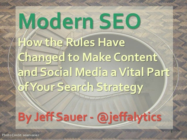 Modern SEOHow the Rules HaveChanged to Make Contentand Social Media aVital PartofYour Search StrategyBy Jeff Sauer - @jeff...