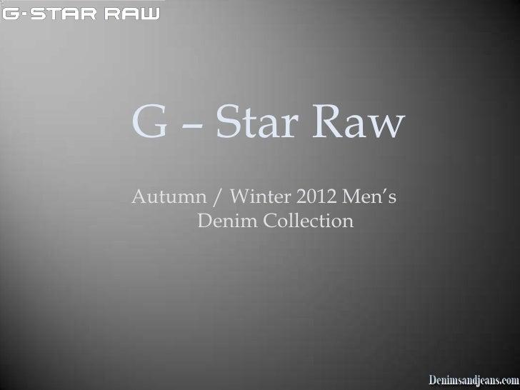 G – Star RawAutumn / Winter 2012 Men's     Denim Collection