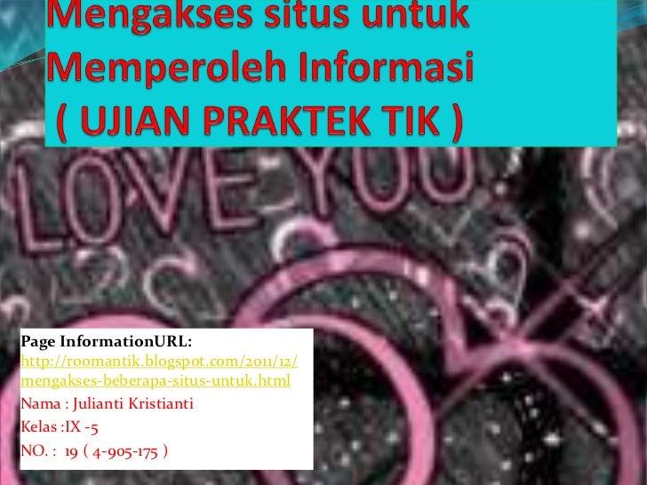 Page InformationURL:http://roomantik.blogspot.com/2011/12/mengakses-beberapa-situs-untuk.htmlNama : Julianti KristiantiKel...
