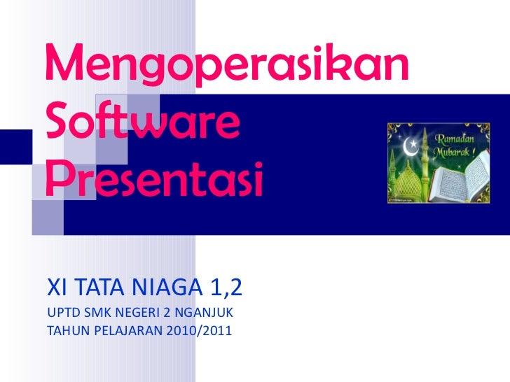 Mengoperasikan Software Presentasi XI TATA NIAGA 1,2 UPTD SMK NEGERI 2 NGANJUK TAHUN PELAJARAN 2010/2011