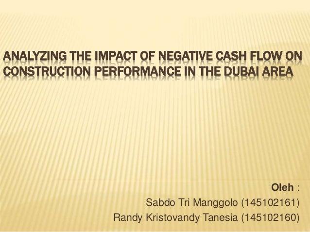 ANALYZING THE IMPACT OF NEGATIVE CASH FLOW ON  CONSTRUCTION PERFORMANCE IN THE DUBAI AREA  Oleh :  Sabdo Tri Manggolo (145...