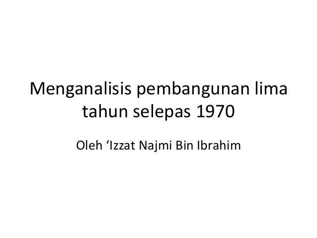 Menganalisis pembangunan lima     tahun selepas 1970     Oleh 'Izzat Najmi Bin Ibrahim