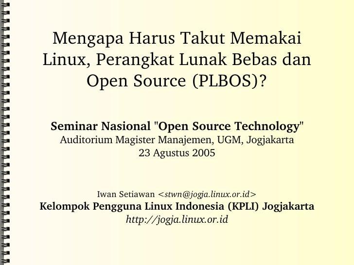 """Mengapa Harus Takut Memakai Linux, Perangkat Lunak Bebas dan Open Source (PLBOS)? Seminar Nasional """"Open Source Techn..."""