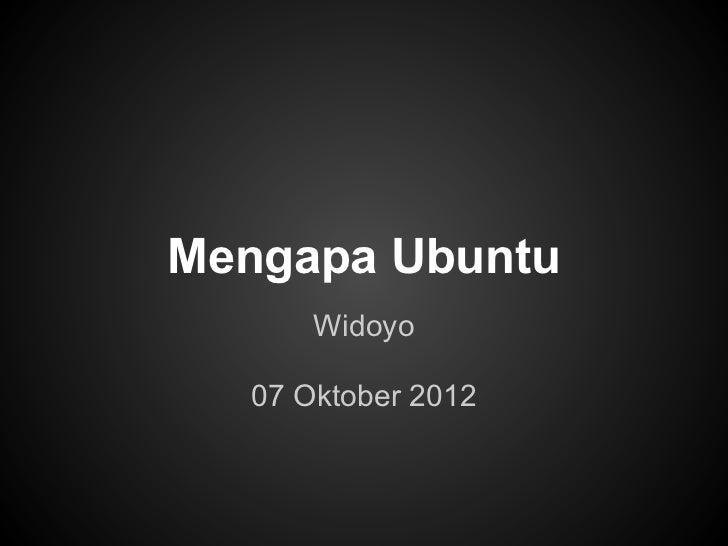 Mengapa Ubuntu      Widoyo  07 Oktober 2012