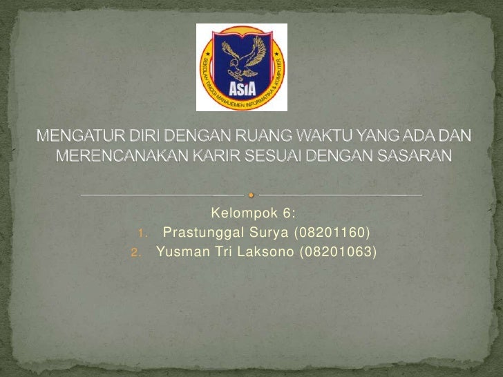 Kelompok 6: 1. Prastunggal Surya (08201160)2. Yusman Tri Laksono (08201063)