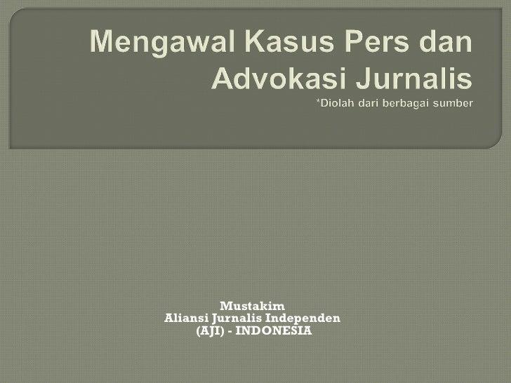 MustakimAliansi Jurnalis Independen     (AJI) - INDONESIA