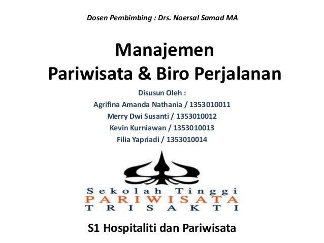 Dosen Pembimbing : Drs. Noersal Samad MA  Manajemen Pariwisata & Biro Perjalanan Disusun Oleh : Agrifina Amanda Nathania /...