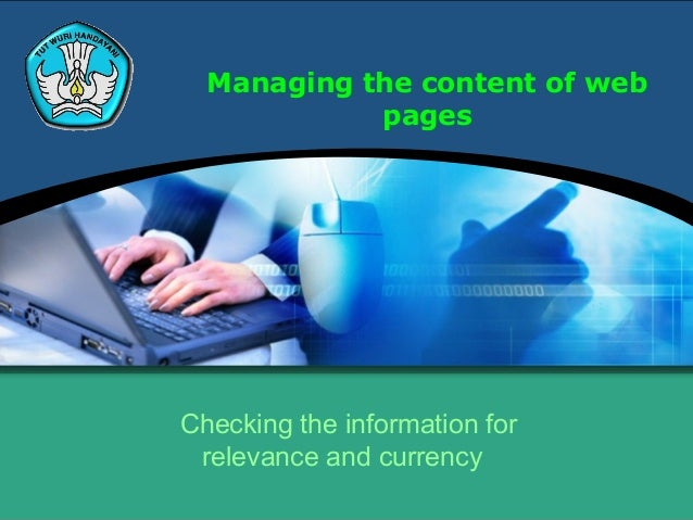 Managing the content of webpagesChecking the information forrelevance and currency