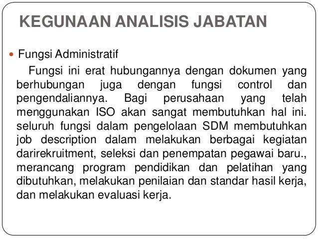 KEGUNAAN ANALISIS JABATAN  Fungsi Administratif Fungsi ini erat hubungannya dengan dokumen yang berhubungan juga dengan f...