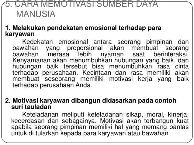 5. CARA MEMOTIVASI SUMBER DAYA MANUSIA 1. Melakukan pendekatan emosional terhadap para karyawan Kedekatan emosional antara...