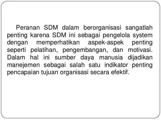Peranan SDM dalam berorganisasi sangatlah penting karena SDM ini sebagai pengelola system dengan memperhatikan aspek-aspek...