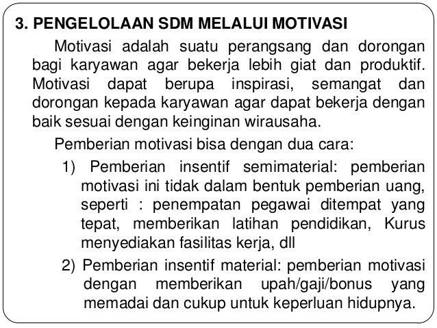 3. PENGELOLAAN SDM MELALUI MOTIVASI Motivasi adalah suatu perangsang dan dorongan bagi karyawan agar bekerja lebih giat da...