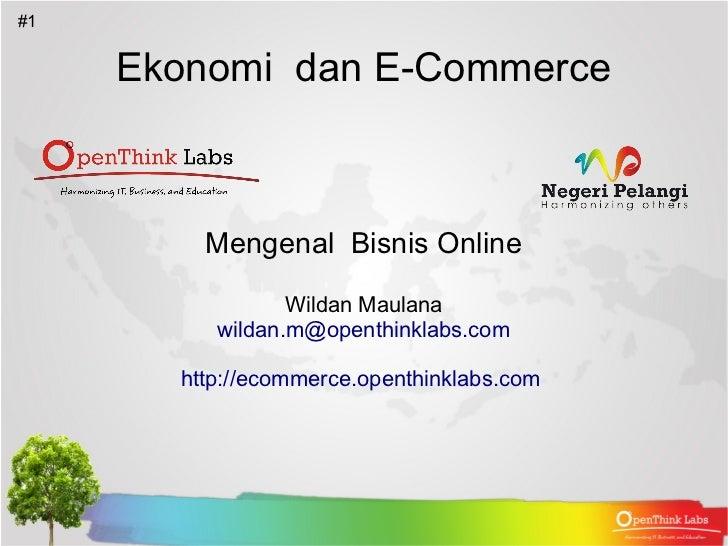 #1     Ekonomi dan E-Commerce         Mengenal Bisnis Online                 Wildan Maulana          wildan.m@openthinklab...
