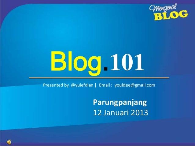 Blog.101Presented by. @yulefdian | Email : youldee@gmail.com                       Parungpanjang                       12 ...